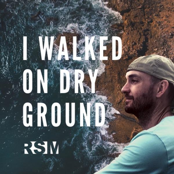 I WALKED ON DRY GROUND