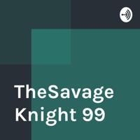 TheSavageKnight 99 podcast