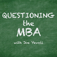 Questioning the MBA with Joe Yevoli podcast