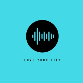 Love Your City Podcast on Apple Podcasts