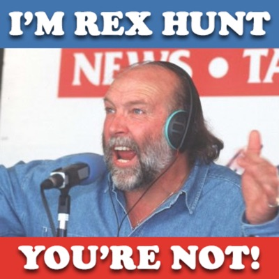 I'm Rex Hunt and You're Not Podcast:I'm Rex Hunt and You're Not