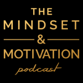 The Mindset & Motivation Podcast