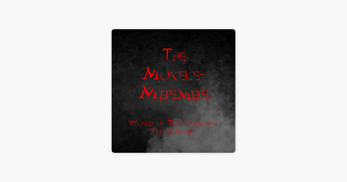 World Of The Unknown: 31: The Mokele - Mbembe on Apple Podcasts