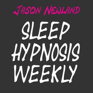 Sleep Hypnosis Weekly - Jason Newland