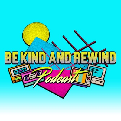 Be Kind and Rewind Podcast