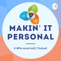 Makin' It Personal: A #PersonalizeSC Podcast podcast