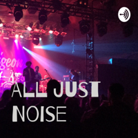 All Just Noise podcast