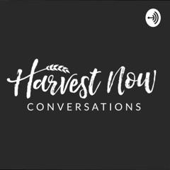 Harvest Now Conversations