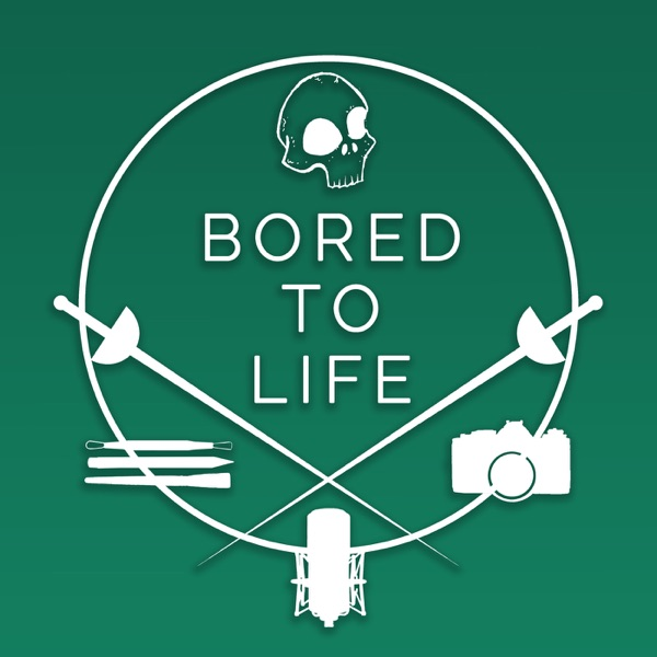 BORED TO LIFE PODCAST - Bored To Life