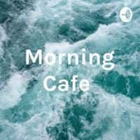 Morning Cafe podcast