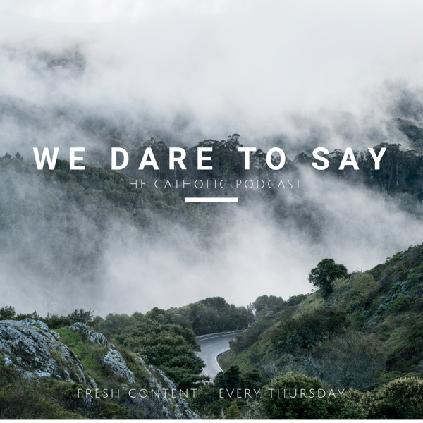 We Dare To Say Podcast - The Catholic Podcast – Podcast