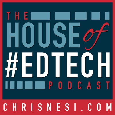 House of #EdTech:Christopher J. Nesi - Education Podcast Network