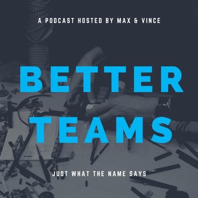 Better Teams with Max & Vince