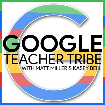 Google Teacher Tribe:Matt Miller and Kasey Bell