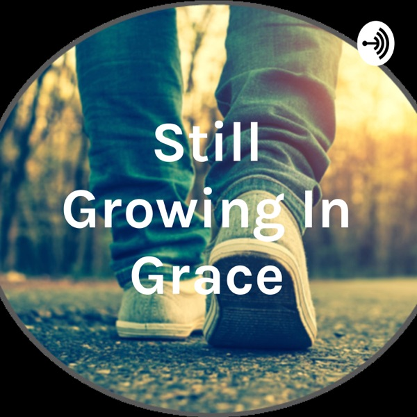 Still Growing In Grace
