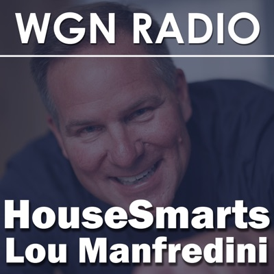 The HouseSmarts Radio with Lou Manfredini full-length podcast from 720 WGN:wgnradio.com