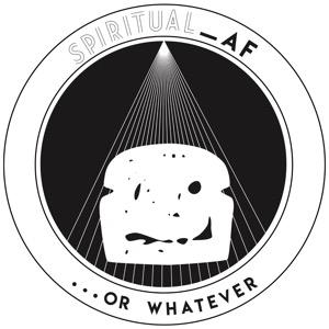 Spiritual AF...or Whatever