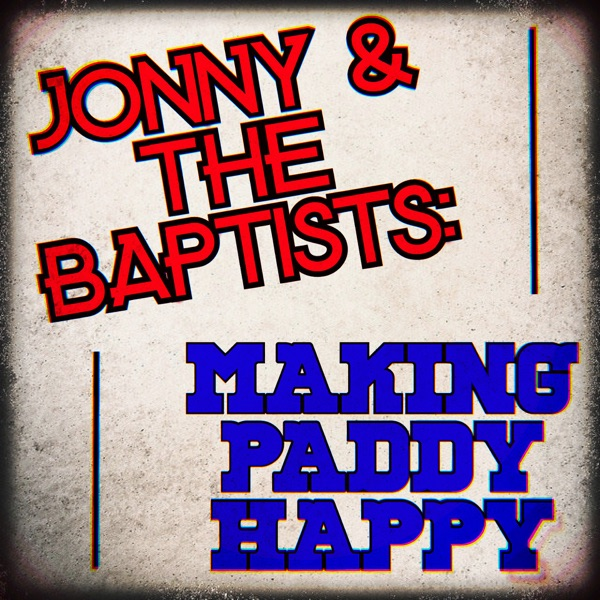 Jonny & The Baptists: Making Paddy Happy