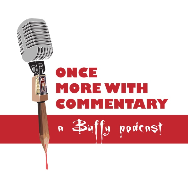 Once More With Commentary: A Buffy Podcast