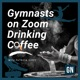 Gymnasts on Zoom Drinking Coffee