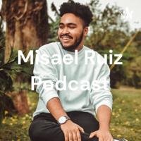 Misael Ruiz Podcast