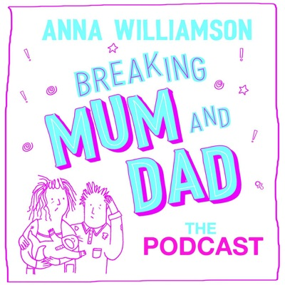 Breaking Mum & Dad: The Podcast:Anna Williamson