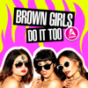 Brown Girls Do It Too