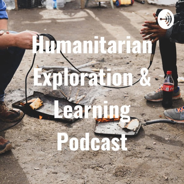 Humanitarian Exploration & Learning Podcast
