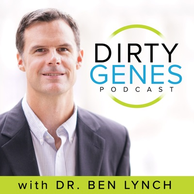 Dirty Genes Podcast:Dr. Ben Lynch