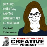 Rachel Friedman | Creativity, Potential, and The Imperfect Art of Adulthood