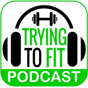 Trying to Fit: Beginner's Fitness Podcast