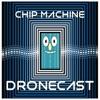 Chip Machine Dronecast artwork