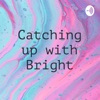 Catching up with Bright artwork
