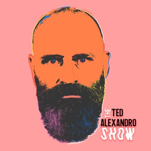 The Ted Alexandro Show with Ted Alexandro