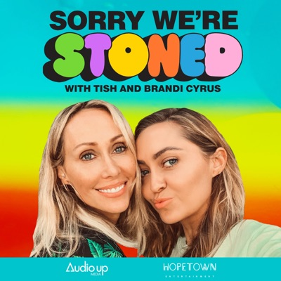Sorry We're Stoned with Tish & Brandi Cyrus:Audio Up, Inc. & HopeTown Entertainment