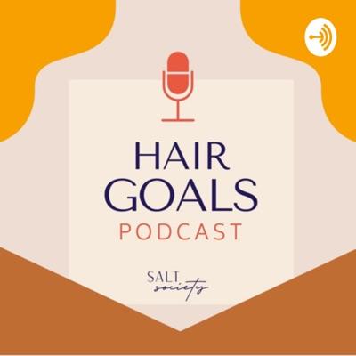 Hair Goals Podcast:SALT Society