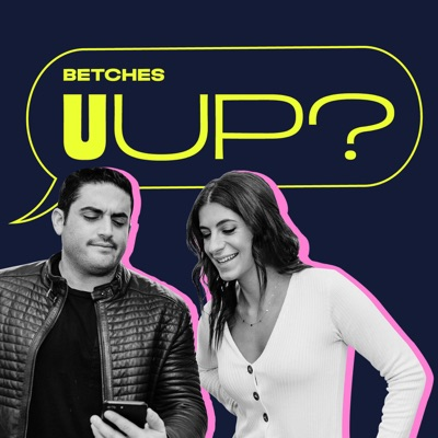 U Up?:Betches Media