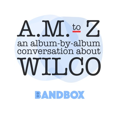 A.M. to Z: An Album-by-Album Conversation About Wilco:Bandbox