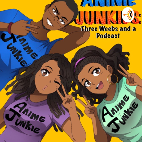 Anime Junkies: Three Weebs and a Podcast Artwork