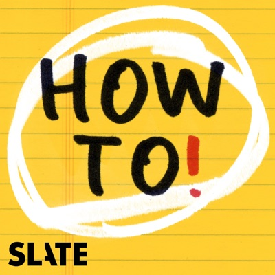 How To!:Slate Podcasts