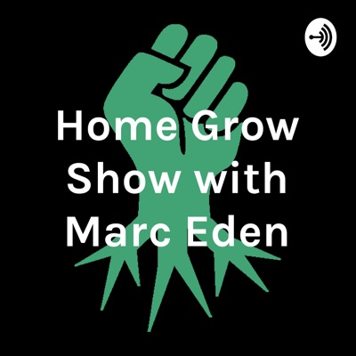 Home Grow Show with Marc Eden