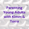 Parenting Young Adults with Kimm & Torra artwork