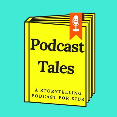 Podcast Tales: A Storytelling Podcast For Kids