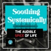 Soothing Systemically - The Audible Spice of Life artwork