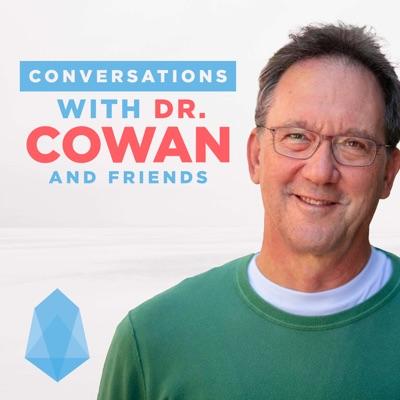 Conversations with Dr. Cowan & Friends