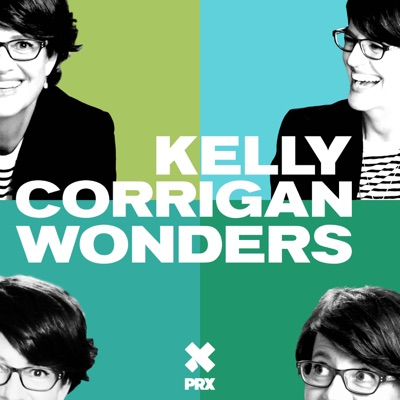 Kelly Corrigan Wonders:Kelly Corrigan