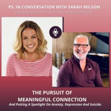 The Pursuit Of Meaningful Connection, Putting A Spotlight On Anxiety, Depression And Suicide - PS. In Conversation With Sarah Wilson