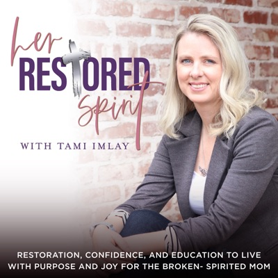 Her Restored Spirit-Restoration, Confidence, and Education to Live with Purpose and Joy for the Broken-Spirited Mom:Tami Marie Imlay