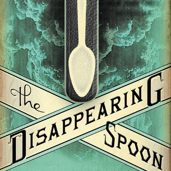 Disappearing Spoon: a science history podcast by Sam Kean