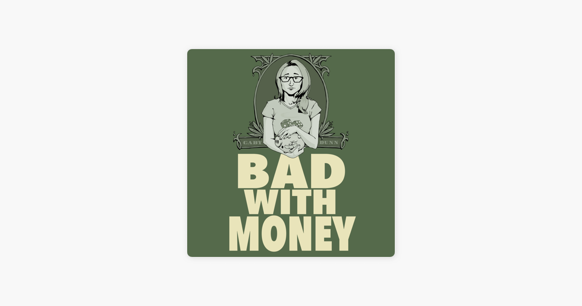 Bad With Money With Gaby Dunn on Apple Podcasts